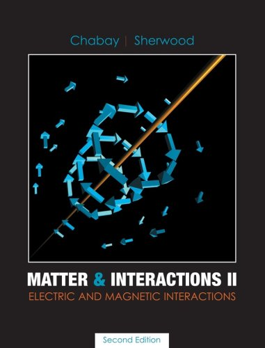 Matter and Interactions II : Electric and: Bruce A. Sherwood;