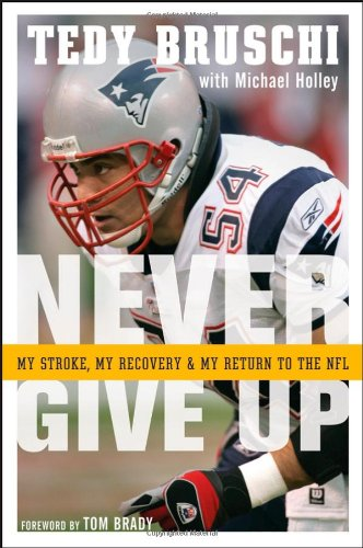 Never Give Up: My Stroke, My Recovery and My Return to the NFL: Bruschi, Tedy, with Michael Holley