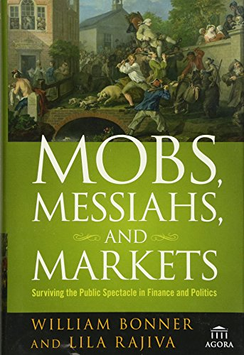 9780470112328: Mobs, Messiahs, and Markets: Surviving the Public Spectacle in Finance and Politics