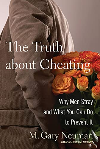 The Truth About Cheating: Why Men Stray and What You Can Do About It.: M. Gary Neuman