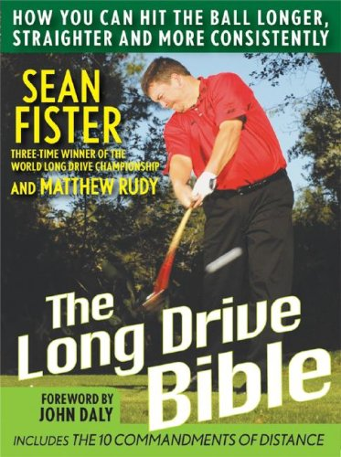 9780470116654: The Long-Drive Bible: How You Can Hit the Ball Longer, Straighter, and More Consistently