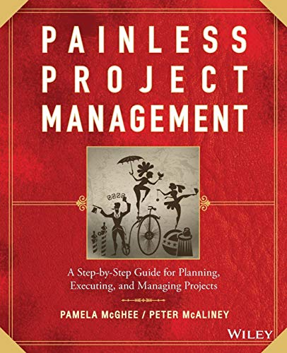 9780470117217: Painless Project Management: A Step-by-Step Guide for Planning, Executing, and Managing Projects