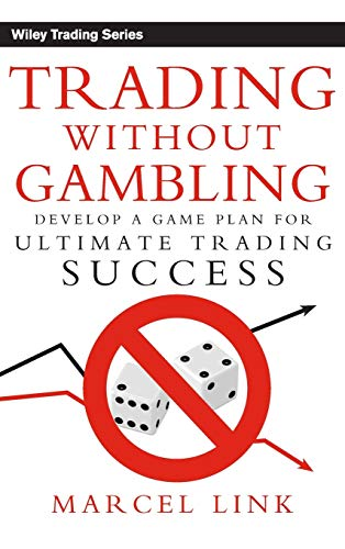 9780470118740: Trading Without Gambling: Develop a Game Plan for Ultimate Trading Success