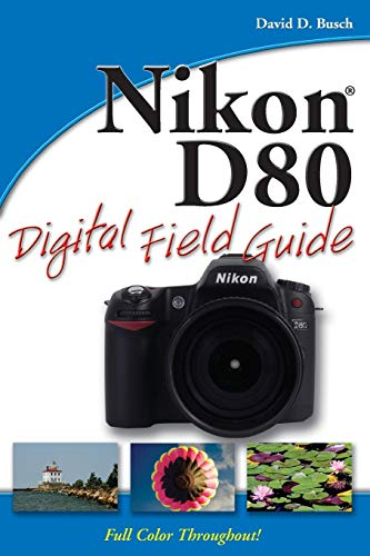Nikon D80 Digital Field Guide (0470120517) by David D. Busch