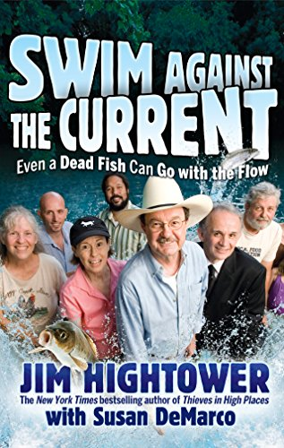 Swim Against the Current: Even a Dead Fish Can Go with the Flow: Hightower, Jim, with Susan DeMarco