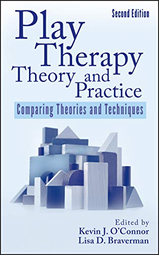 Play Therapy Theory and Practice: Comparing Theories: O'Connor, Kevin J.,