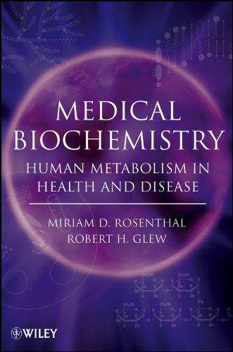 Medical Biochemistry: Human Metabolism in Health and: Miriam D. Rosenthal;