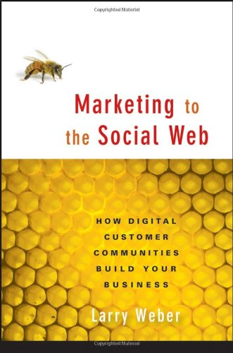 9780470124178: Marketing to the Social Web: How Digital Customer Communities Build Your Business