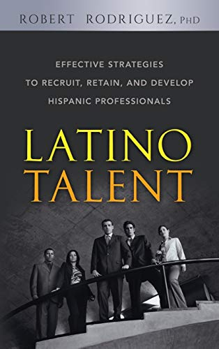 9780470125236: Latino Talent: Effective Strategies to Recruit, Retain and Develop Hispanic Professionals
