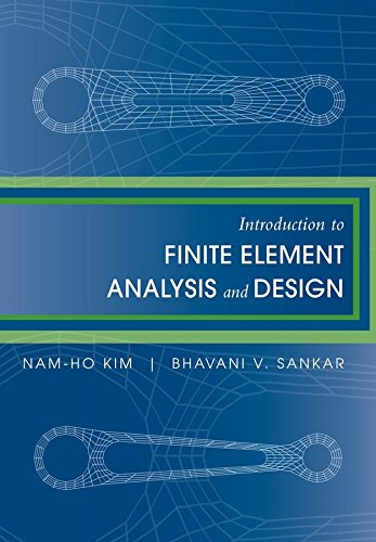 Introduction to Finite Element Analysis and Design: Kim, Nam-Ho;Sankar, Bhavani V.