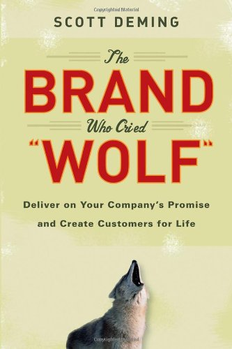 9780470127124: The Brand Who Cried Wolf: Deliver on Your Company's Promise and Create Customers for Life