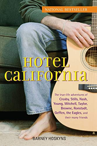 9780470127773: Hotel California: The True-Life Adventures of Crosby, Stills, Nash, Young, Mitchell, Taylor, Browne, Ronstadt, Geffen, the Eagles, and T: The ... Geffen, the