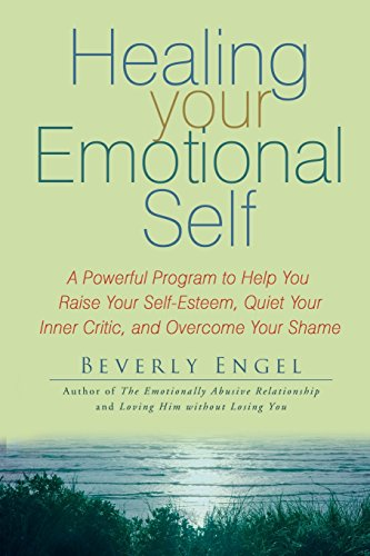 9780470127780: Healing Your Emotional Self: A Powerful Program to Help You Raise Your Self-Esteem, Quiet Your Inner Critic, and Overcome Your Shame