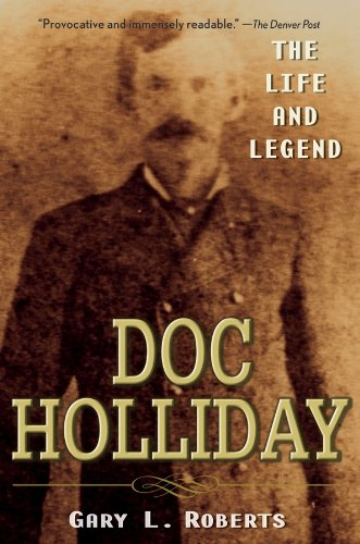 Doc Holliday: The Life and Legend (Paperback): Gary L. Roberts