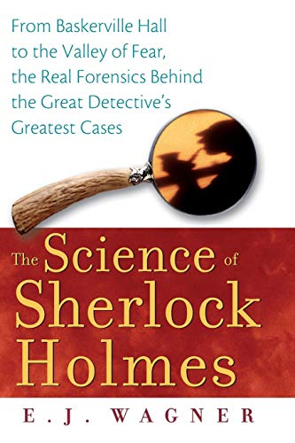 9780470128237: The Science of Sherlock Holmes: From Baskerville Hall to the Valley of Fear, the Real Forensics Behind the Great Detective's Greatest Cases