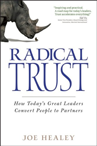 9780470128329: Radical Trust: How today's great leaders convert people to partners