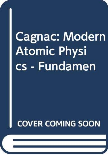 Modern Atomic Physics, Vol. 1: Fundamental Principles: B. Cagnac, J.
