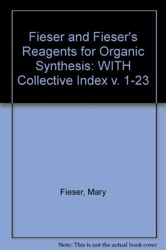 9780470133910: Fieser and Fieser's Reagents for Organic Synthesis, Volumes 1 - 23 and the Collective Index for Volumes 1 - 23 Set (v. 1-23)