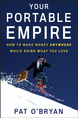 9780470135075: Your Portable Empire: How to Make Money Anywhere While Doing What You Love