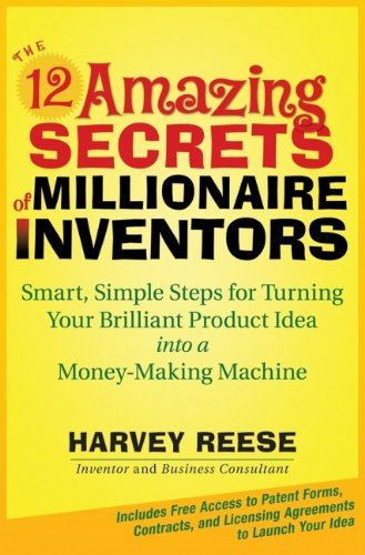 9780470135495: The 12 Amazing Secrets of Millionaire Inventors: Smart, Simple Steps for Turning Your Brilliant Product Idea into a Money-Making Machine