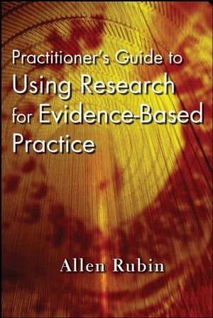 Practitioner's Guide to Using Research for Evidence-Based Practice (0470136650) by Rubin, Allen