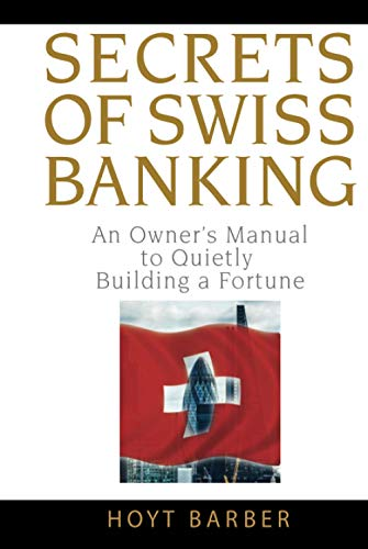 9780470136713: Secrets of Swiss Banking: An Owner's Manual to Quietly Building a Fortune