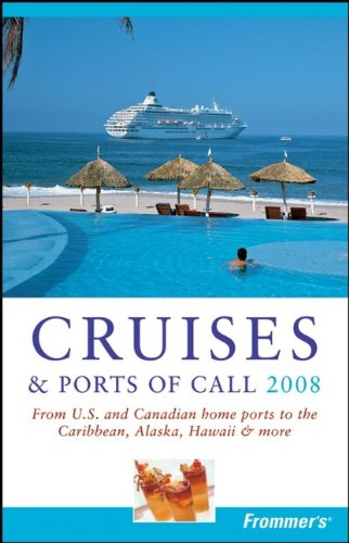 9780470137352: Frommer's Cruises & Ports of Call 2008: From U.S. & Canadian Home Ports to the Caribbean, Alaska, Hawaii & More (Frommer's Complete Guides)
