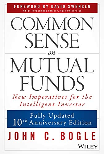 Common Sense on Mutual Funds: Fully Updated 10th Anniversary Edition: Bogle, John C.