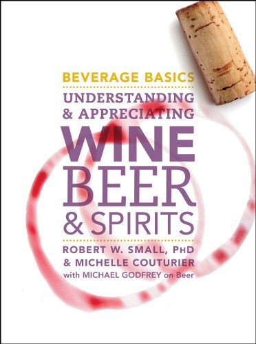 Beverage Basics: Understanding and Appreciating Wine, Beer, and Spirits (Hardback): Robert W. Small