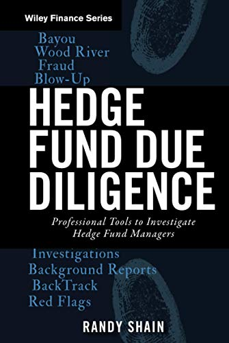 Hedge Fund Due Diligence: Professional Tools to Investigate Hedge Fund Managers: Randy Shain