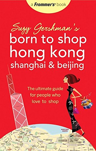 9780470144350: Suzy Gershman's Born to Shop Hong Kong, Shanghai & Beijing: The Ultimate Guide for People Who Love to Shop