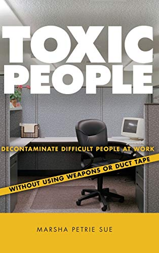 9780470147689: Toxic People: Decontaminate Difficult People at Work Without Using Weapons or Duct Tape