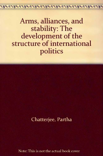 ARMS, ALLIANCES AND STABILITY the Development of the Structure of International Politics