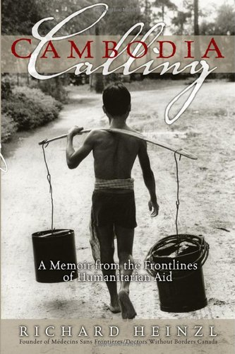 Cambodia Calling: A Memoir from the Frontlines of Humanitarian Aid: Heinzl, Richard
