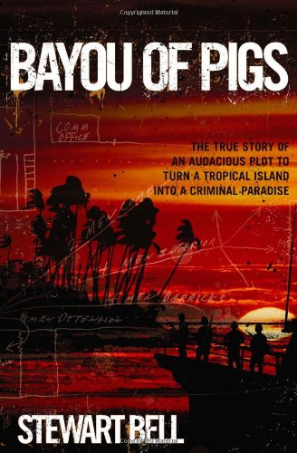 9780470153826: Bayou of Pigs: The True Story of an Audacious Plot to Turn a Tropical Island into a Criminal Paradise