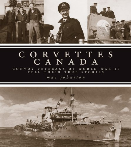 9780470154298: Corvettes Canada: Convoy Veterans of WWII Tell Their True Stories