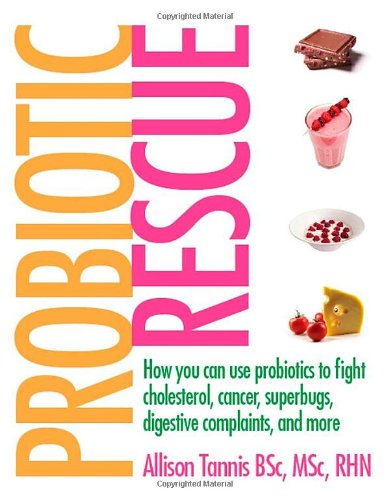 9780470154755: Probiotic Rescue: How You Can Use Probiotics to Fight Cholesterol, Cancer, Superbugs, Digestive Complaints and More
