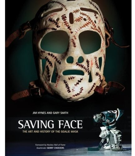9780470155585: Saving Face: The Art and History of the Goalie Mask