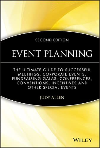 Event Planning: The Ultimate Guide to Successful Meetings, Corporate Events, Fund-Raising Galas, ...