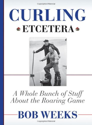 9780470156131: Curling, Etcetera: A Whole Bunch of Stuff About the Roaring Game