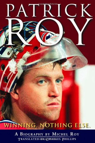 9780470156162: Patrick Roy: Winning, Nothing Else