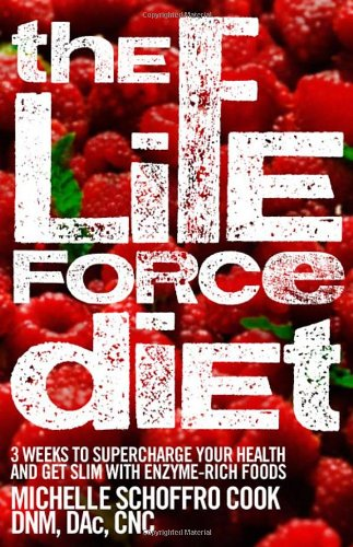 9780470157572: The Life Force Diet: 3 Weeks to Supercharge Your Health and Stay Slim with Enzyme-Rich Foods