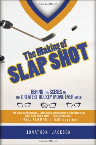 The Making of Slap Shot: Behind the Scenes of the Greatest Hockey Movie Ever Made: Jackson, ...