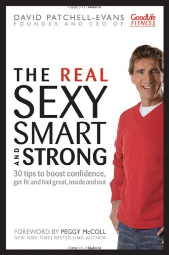 9780470161241: The Real Sexy, Smart and Strong: 30 Tips to Boost Confidence, Get Fit and Feel Great, Inside and Out