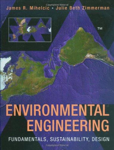 Environmental Engineering: Fundamentals, Sustainability, Design: Mihelcic, James R.;