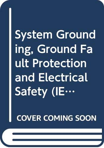 9780470167663: System Grounding, Ground Fault Protection and Electrical Safety (IEEE Press Series on Power Engineering)