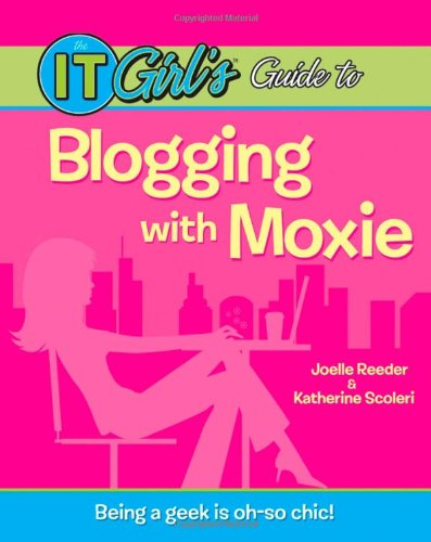 9780470168004: The IT Girl's Guide to Blogging with Moxie