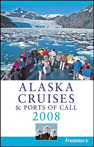 9780470169070: Frommer's Alaska Cruises & Ports of Call 2008 (Frommer's Cruises)