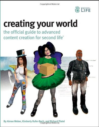 9780470171141: Creating Your World: The Official Guide to Advanced Content Creation for Second Life