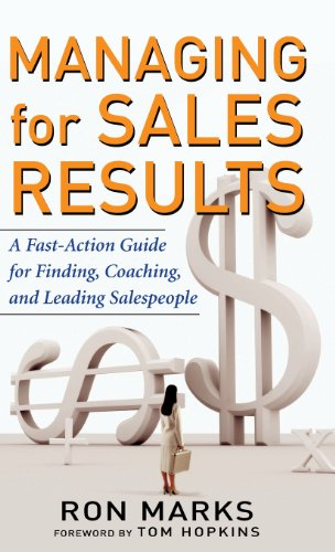Managing for Sales Results A Fast Action Guide for Finding Coaching & Leading Salespeople
